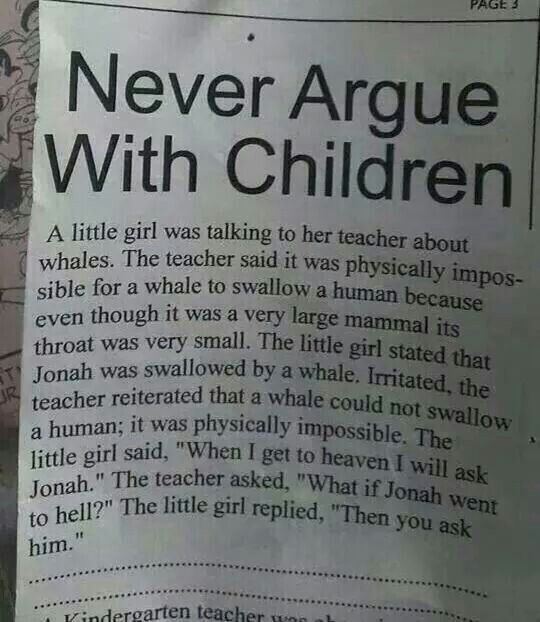 Never agrue with children. Oh snap!