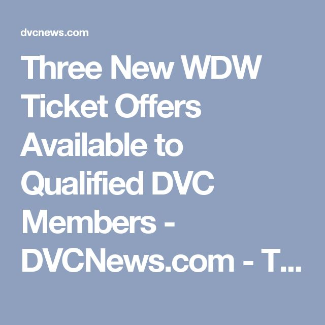 Three New WDW Ticket Offers Available to Qualified DVC Members - DVCNews.com - The essential Disney Vacation Club resource!