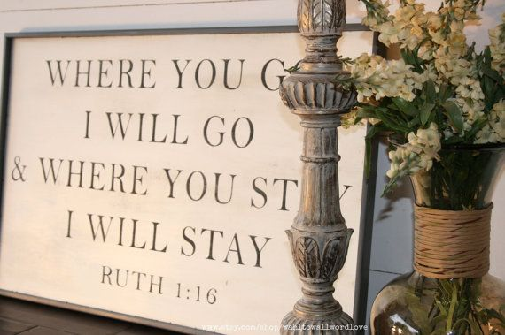 Where you go, I will go. Where you stay, I will stay. ~ Ruth 1:16 This custom-made, hand-painted sign is a wonderful daily reminder and