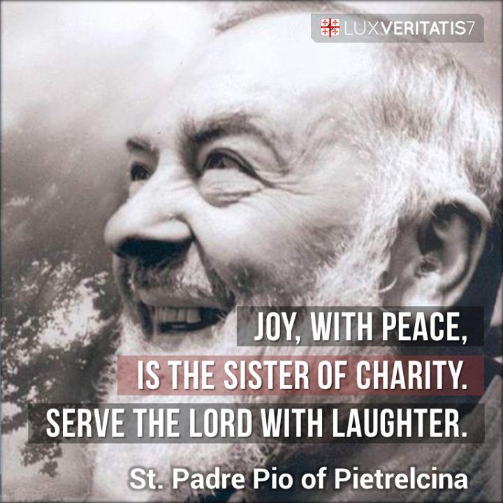 """Sukacita, bersama-sama dengan kedamaian, adalah saudari dari kasih. Layanilah Tuhan dengan tawa."""
