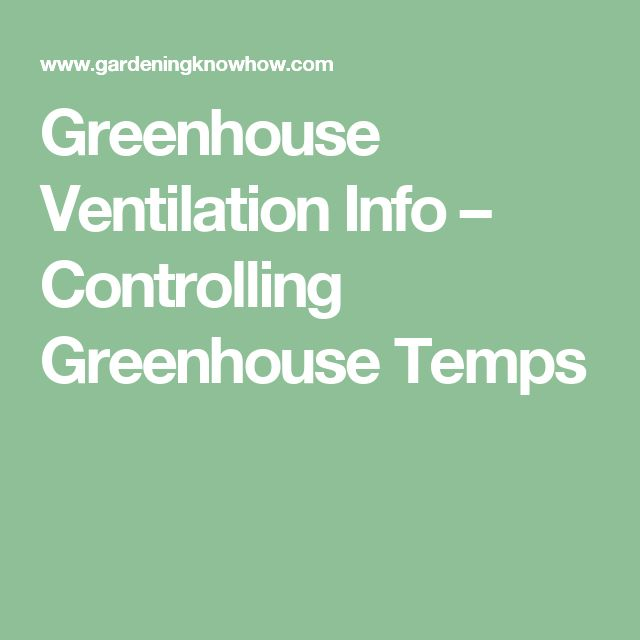 Greenhouse Ventilation Info – Controlling Greenhouse Temps