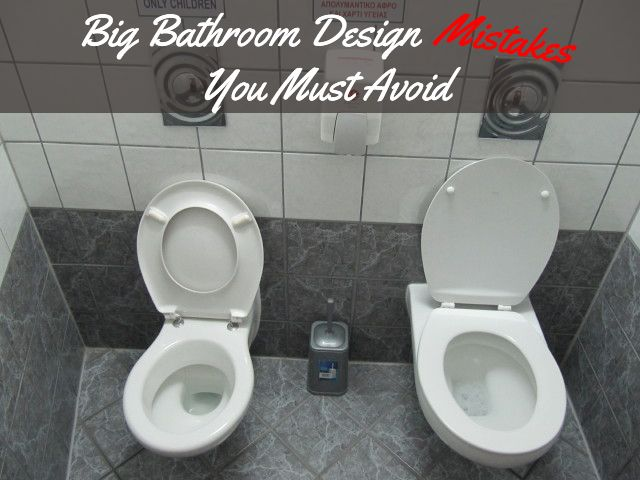 Big Bathroom Design Mistakes You Must Avoid