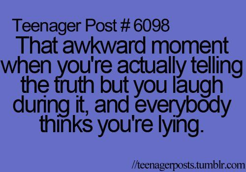 My bff always thinks I'm lying because I can't keep a straight face when I say something!☺️