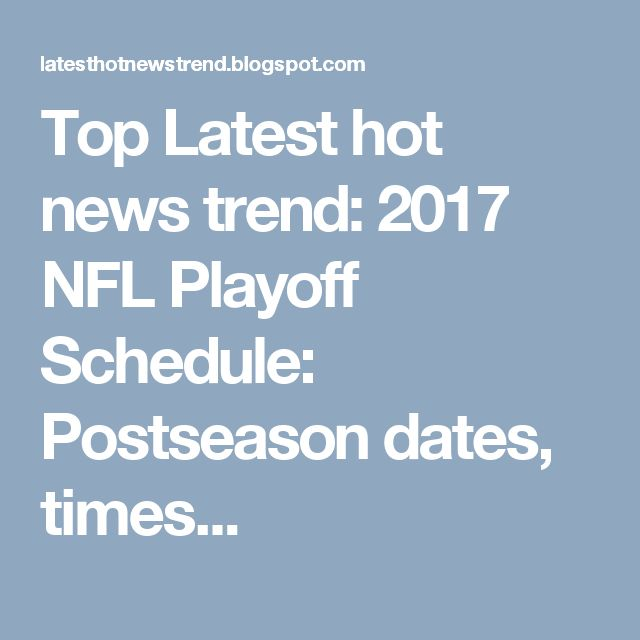 Top Latest hot news trend: 2017 NFL Playoff Schedule: Postseason dates, times...