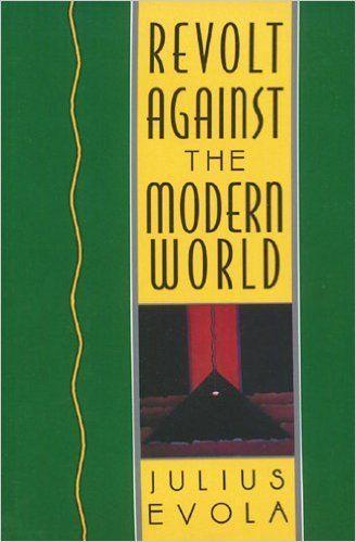 Julius Evola Revolt Against the Modern World