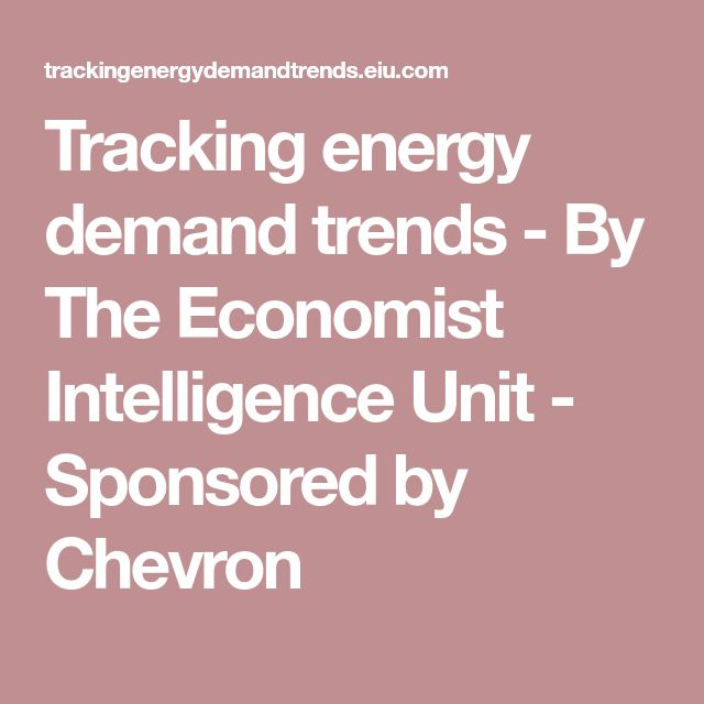 Tracking energy demand trends - By The Economist Intelligence Unit - Sponsored by Chevron