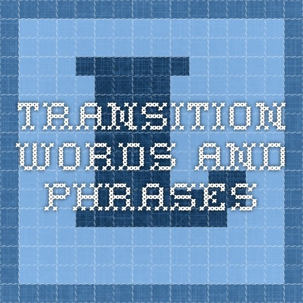 essay transistion words Transition words what are transitions and how are they used transitions are phrases or words used to connect.