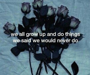 we all grow up and do things we said we wouldn't do