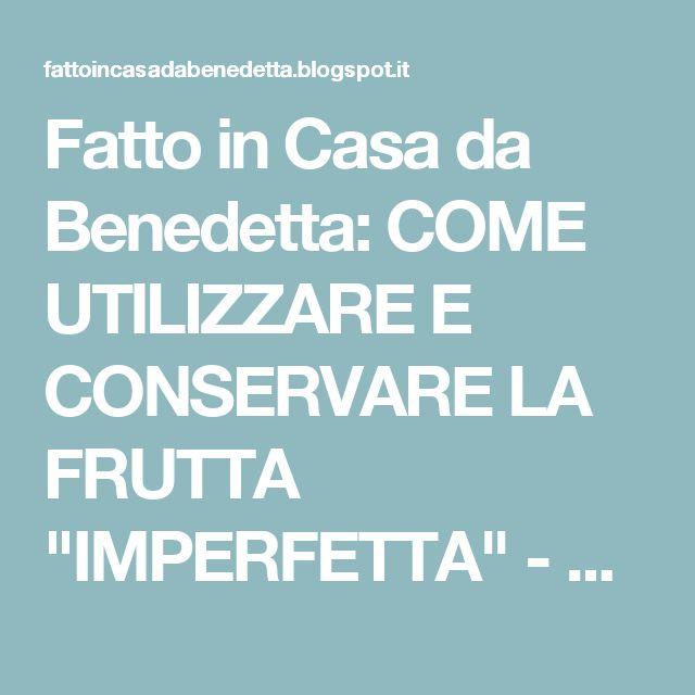 """Fatto in Casa da Benedetta: COME UTILIZZARE E CONSERVARE LA FRUTTA """"IMPERFETTA"""" - LE CILIEGIE -"""