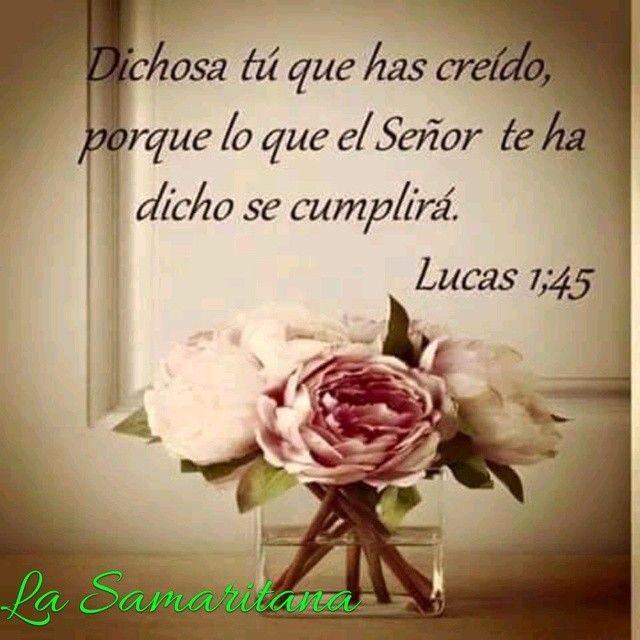 Y bienaventurada la que creyó, porque se cumplirá lo que le fue dicho de parte del Señor.  S. Lucas 1:45