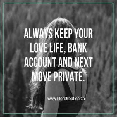 """Words Of Wisdom - Private - http://www.liferetreat.co.za/words-wisdom-private/ Always keep your love life, bank account and next move private.  You can follow our daily, inspiring words of wisdom on #liferetreat by signing up for our feed.   Private [Tweet """"Follow @liferetreat_ for daily words of wisdom & inspirational quotes #liferetreat""""]  [Tweet """"Today's... Life Retreat 