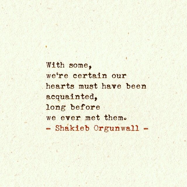 With some, we're certain our hearts must have been acquainted, long before we ever met them.