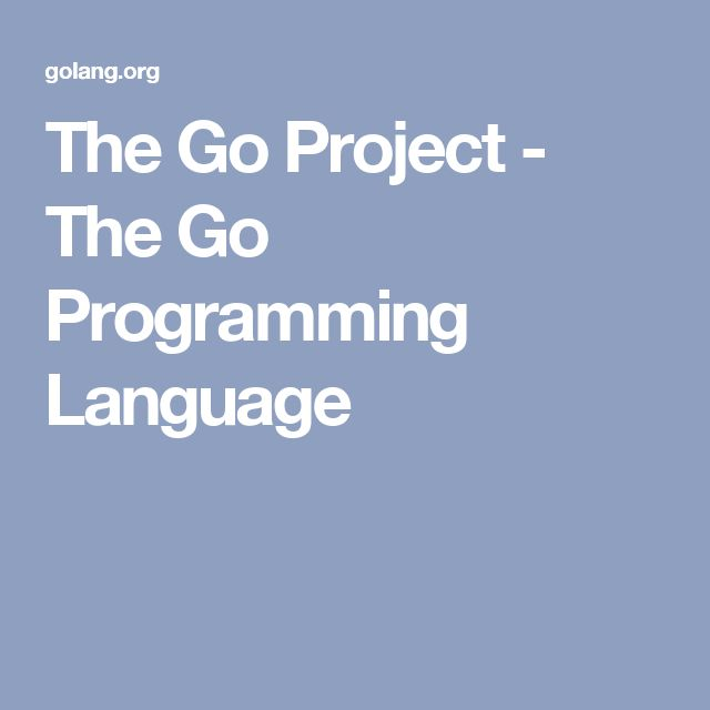 The Go Project - The Go Programming Language