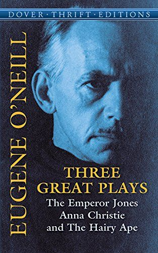 Download Three Great Plays: The Emperor Jones Anna Christie and The Hairy Ape (Dover Thrift Editions) ebook free by Eugene O'Neill in pdf/epub/mobi