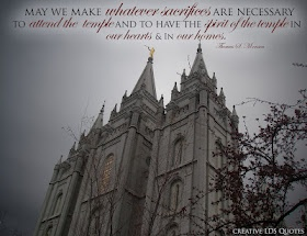 May we make whatever sacrifices are necessary to attend the temple and to have the spirit of the temple in our hearts and in our homes. -Thomas S. Monson, The Holy Temple--A Beacon to the World