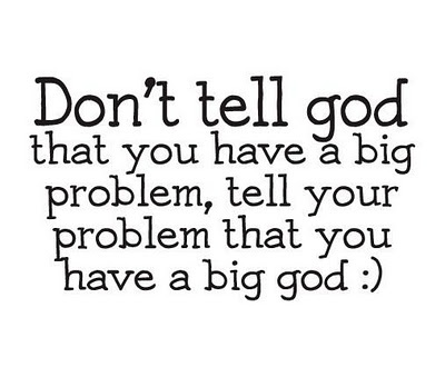 ...'cause we do!: Inspiration, Amenities, God Is, Quote, Big God, Big Problems, Truths, Mr. Big, Living