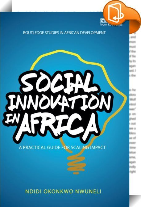 Social Innovation In Africa    ::  <P>Encouraged by the emergence and early impact of social innovators on the African Continent, but frustrated by the slow pace of large scale change, this book is focused on filling the knowledge gap for those tackling Africa's serious social problems.</P> <P>It lays out the required building blocks for achieving scale at impact. By creating clear mission, vision, and values statements and piloting and rolling out business models that are demand-drive...
