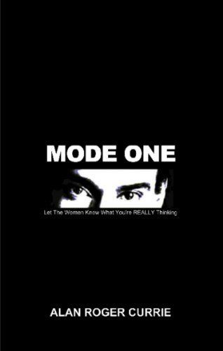 MODE ONE: Let The Women Know What You're REALLY Thinking by Alan Roger Currie, http://www.amazon.com/dp/B004WPOHDU/ref=cm_sw_r_pi_dp_Uy2Psb1HGFAYK