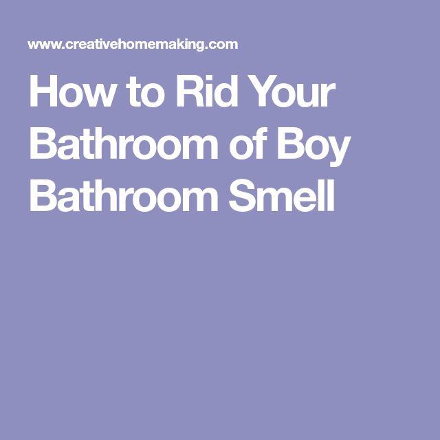 How to Rid Your Bathroom of Boy Bathroom Smell