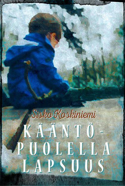 Sisko Koskiniemi: Kääntöpuolella lapsuus. Myllylahti. Ilmestyy 9/2015. #kirjat #lastensuojelu