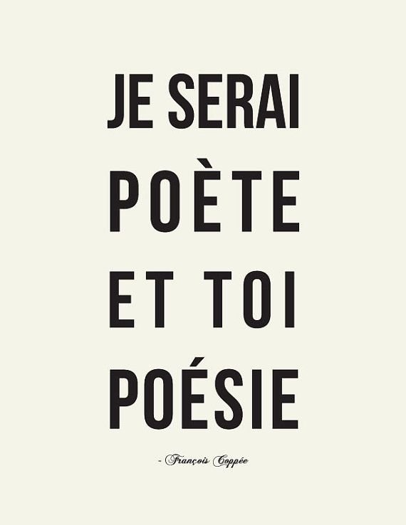Quote from famous french poet François Coppée, translates to: I'll be a poet, and you'll be poetry.    How Romantic!    Je serai poète et toi poésie // François Coppée by LADYBIRD INK, $18.00 on etsy <3