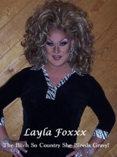 I love me some Layla Foxxx! She puts the cunt in country. Layla is one of the featured performers at Club One in Savannah. Obsessed!