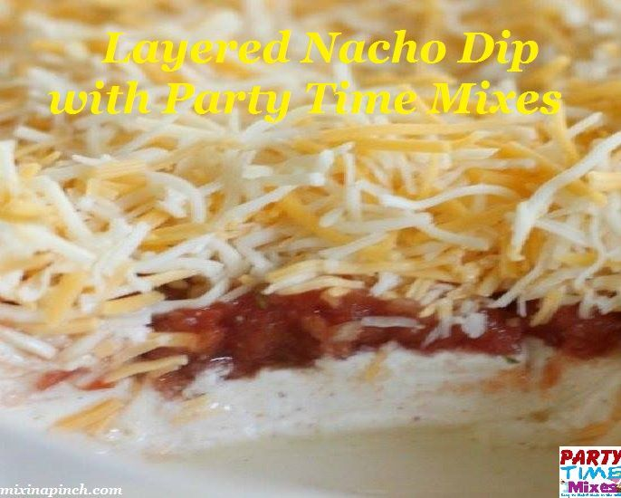 Party with Party Time Mixes Layered Nacho Dip. Sure to please!     #nacho #dipideas #recipes #partyfood #foodporn #partytimemixes