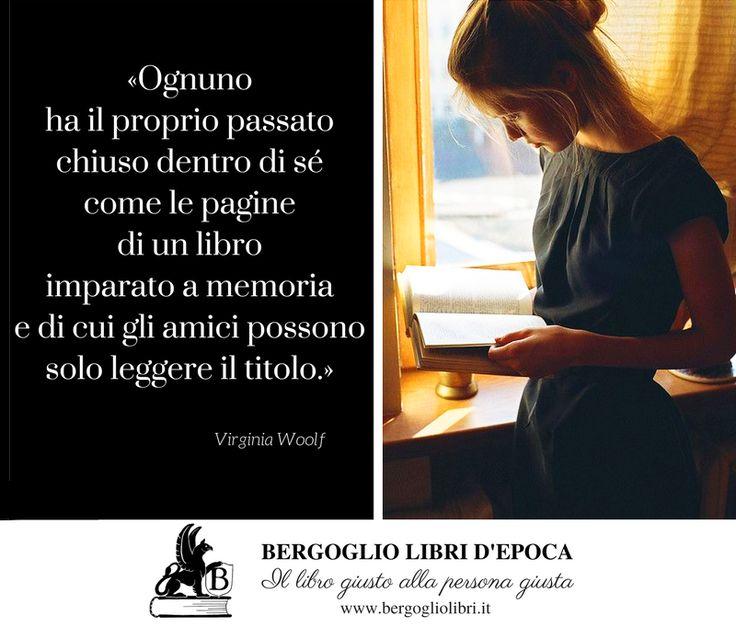 """""""Ognuno ha il proprio passato chiuso dentro di sé come le pagine di un libro imparato a memoria e di cui gli amici possono solo leggere il titolo"""" Virginia Woolf"""
