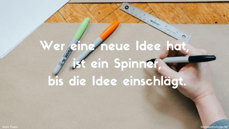 Wer eine neue Idee hat, ist ein Spinner, bis die Idee einschlägt. #Motivation #Motivationssprüche #Motivationsbilder #Inspiration #Ziele