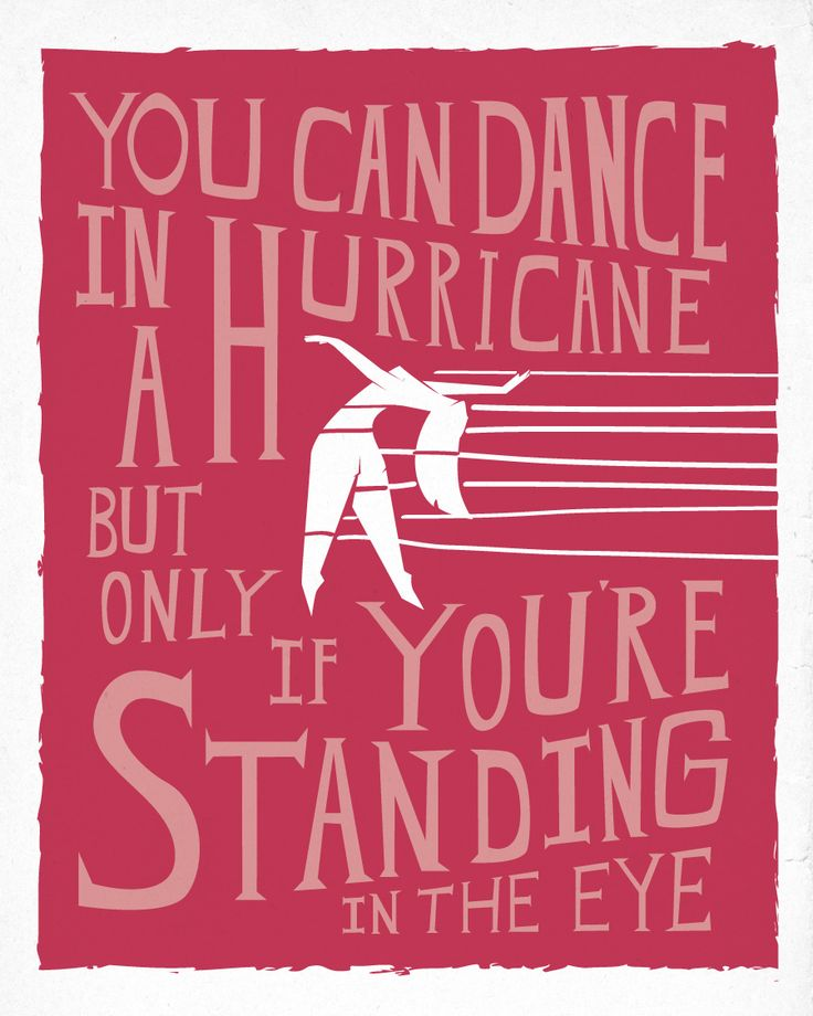 "Poster inspired by Brandi Carlile's new song ""The Eye."" You can dance in a hurricane, but only if you're standing in the eye."