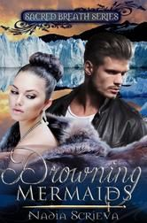 """(Book #1 in the Bestselling Sacred Breath PNR Series by Nadia Scrieva! Readers` Favorite: """"...definitely a must read for all those who enjoy the paranormal."""" Drowning Mermaids has 4 Stars with 264 Reviews on Amazon)"""