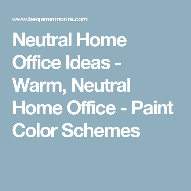 Neutral Home Office Ideas - Warm, Neutral Home Office - Paint Color Schemes