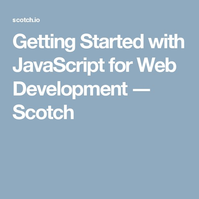 Getting Started with JavaScript for Web Development ― Scotch