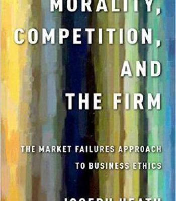 Morality Competition And The Firm: The Market Failures Approach To Business Ethics PDF