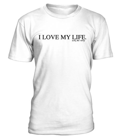 # I Love My Life - Ask Me Why – .                Motivational T-Shirt. Reflect on your why and engage a stranger in a meaningful conversation. Share your insights about life.  · Not only for shy and introverted people seeking personal contact with other humans. A great ice breaker to initiate a deep exchange of opinions about life and the world.  Try it out. See how many people will approach you. Or maybe not. It may be a great present for your shy friend. You may also find out that…