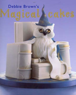 Debbie Brown s Debbie Brown s Magical Cakes Book Cakes ...