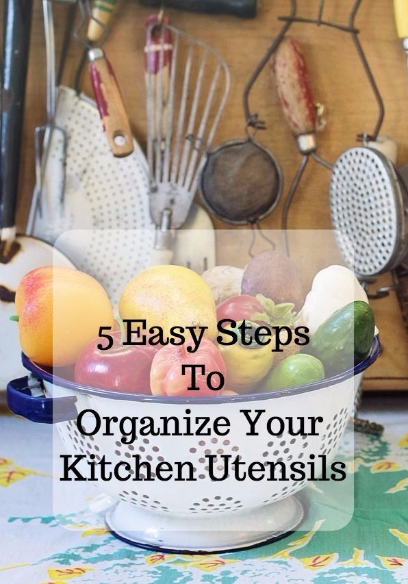 5 Easy Steps To Organize Your Kitchen Utensils | Utensils, Organizing And  Organisations