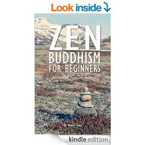 Zen Buddhism: For Beginners: The Secrets Guide to Achieve Inner Peace and Happiness (Zen, Mindfulness, Meditation, Book of Zen) - Kindle edition by Warren Snow, Zen, Zen Buddhism, Zen Master, Zen mind, Mindfulness. Religion & Spirituality Kindle eBooks @ Amazon.com.