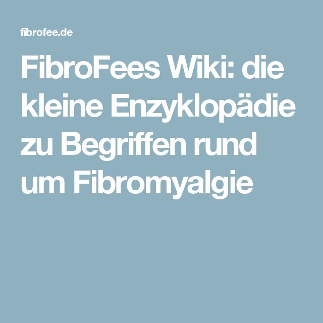 FibroFees Wiki: die kleine Enzyklopädie zu Begriffen rund um Fibromyalgie