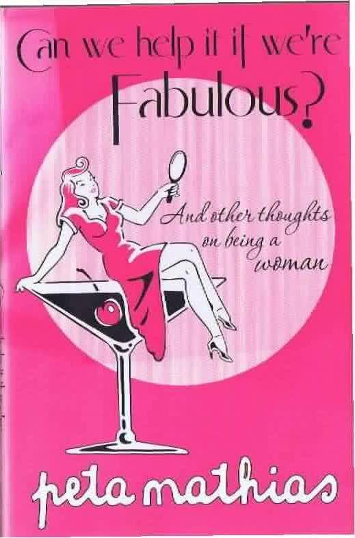 Can We Help It If We're Fabulous? - Peta Mathias