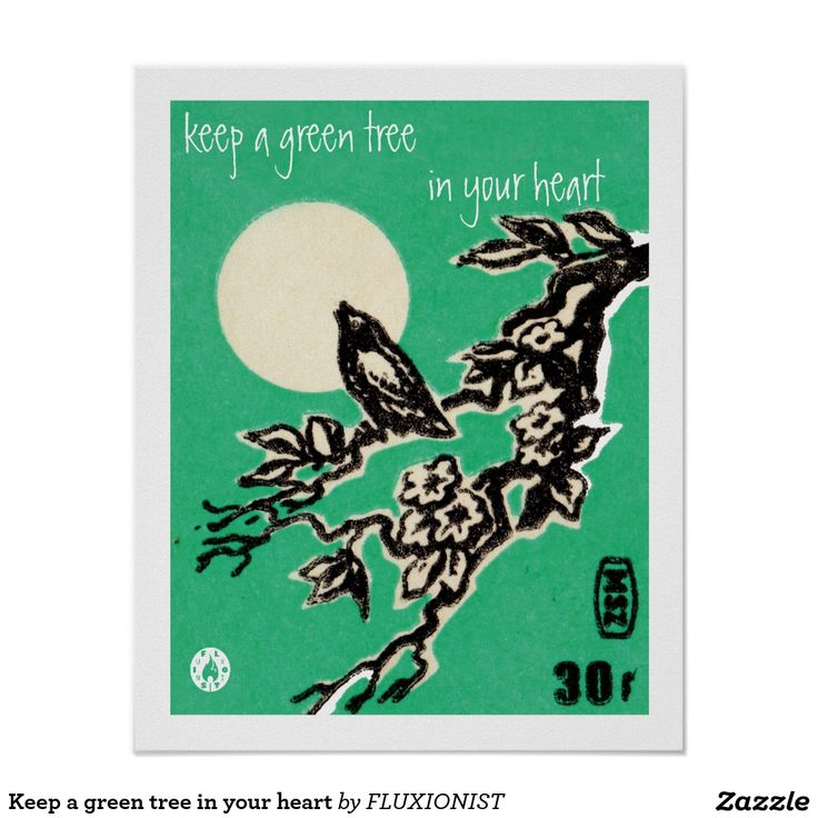 """""""Keep a green tree in your heart and perhaps a singing bird will come"""" poster - $12.95 Made by Zazzle Art / Design: Fluxionist"""