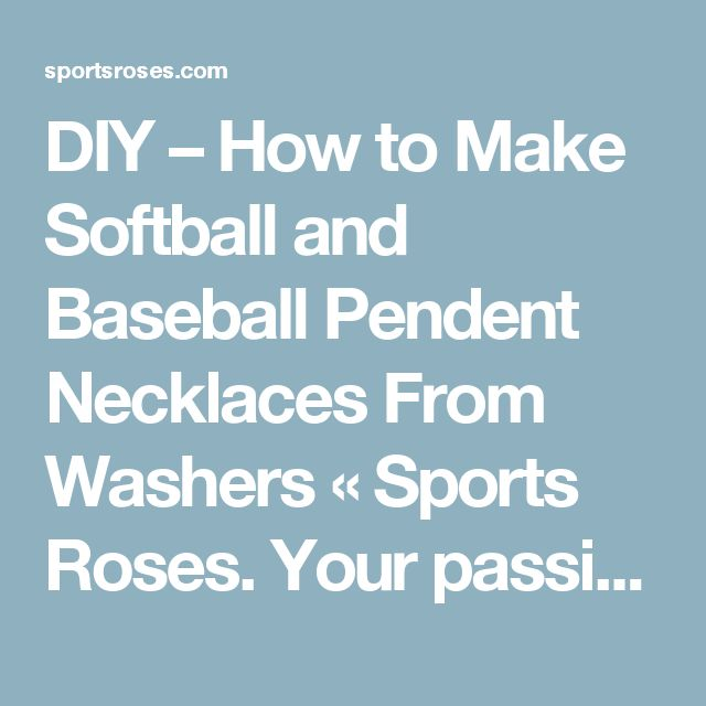 DIY – How to Make Softball and Baseball Pendent Necklaces From Washers «  Sports Roses.  Your passion for sports…expressed.