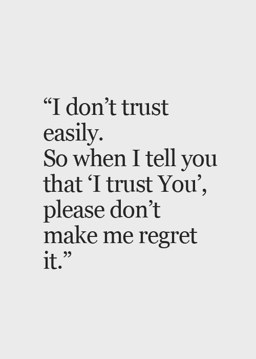 Yea I definitely regret giving my complete trust like never before to someone I thought would never betray it and the promises they made