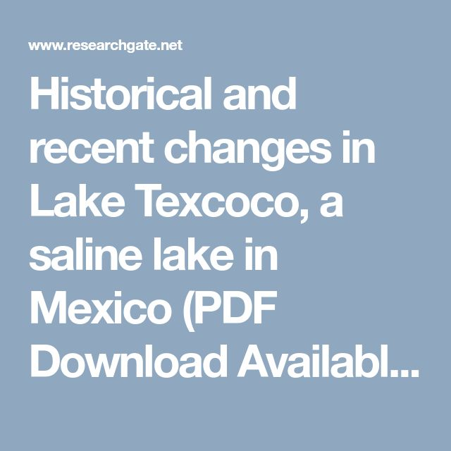 Historical and recent changes in Lake Texcoco, a saline lake in Mexico (PDF Download Available)