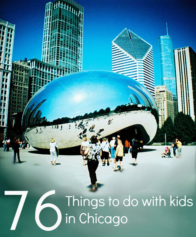 76 Things to do with kids in Chicago.