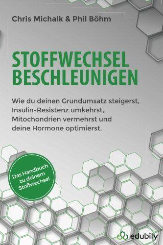 Stoffwechsel beschleunigen: Wie du deinen Grundumsatz steigerst, Insulin-Resist: Amazon.de: Phil Böhm, Chris Michalk: Bücher
