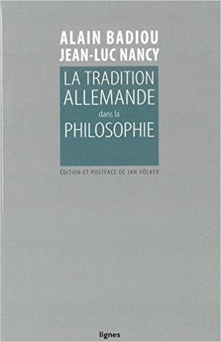 La tradition allemande dans la philosophie - Jan Völker, Alain Badiou, Jean-Luc Nancy