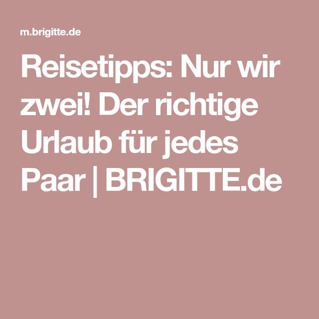 Reisetipps: Nur wir zwei! Der richtige Urlaub für jedes Paar | BRIGITTE.de