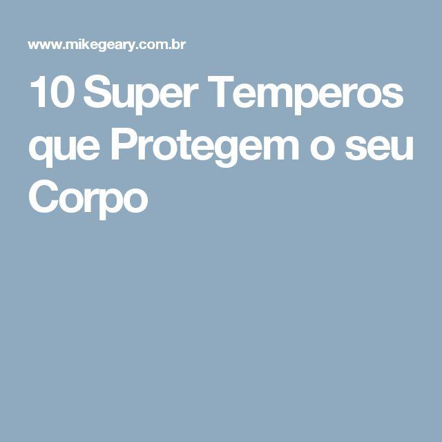 10 Super Temperos que Protegem o seu Corpo