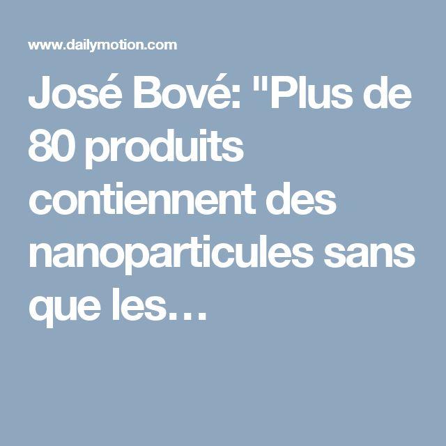 """José Bové: """"Plus de 80 produits contiennent des nanoparticules sans que les…"""